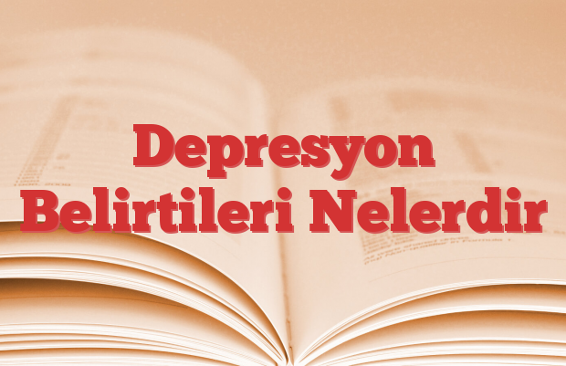 Depresyon Belirtileri Nelerdir