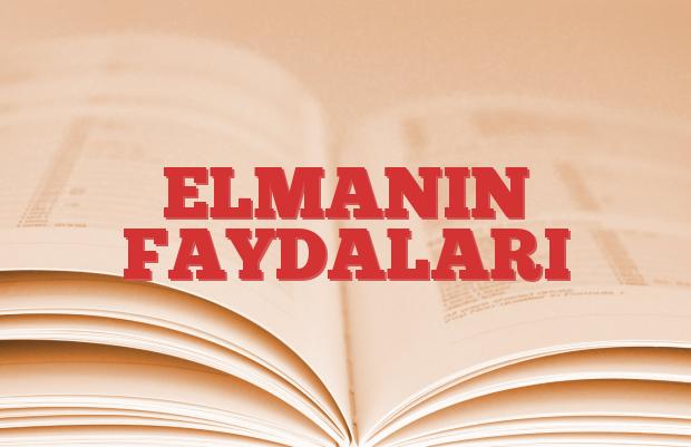 ELMANIN FAYDALARI