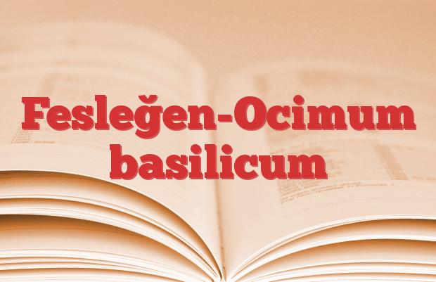 Fesleğen-Ocimum basilicum