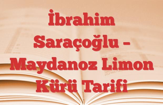 İbrahim Saraçoğlu – Maydanoz Limon Kürü Tarifi