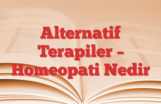 Alternatif Terapiler – Homeopati Nedir