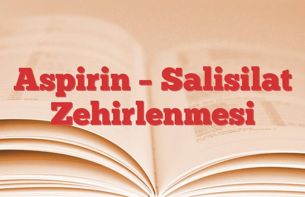 Aspirin – Salisilat Zehirlenmesi