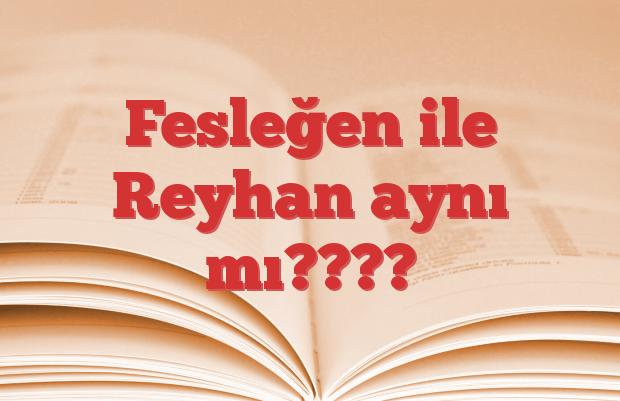 Fesleğen ile Reyhan aynı mı????