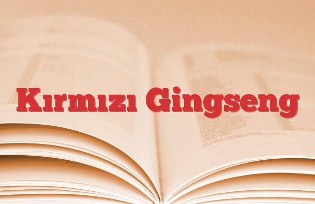 Kırmızı Gingseng