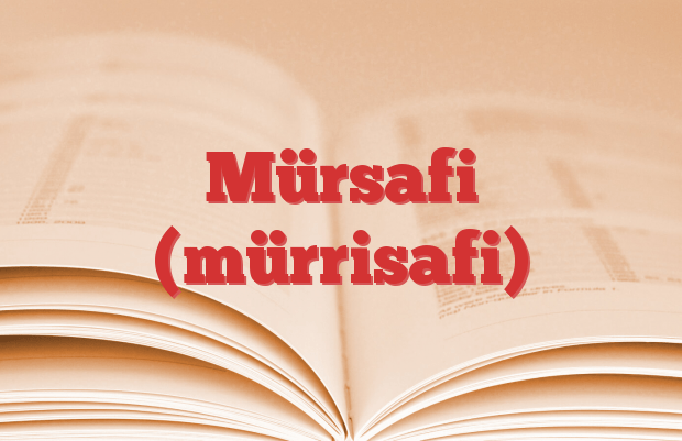 Mürsafi (mürrisafi)