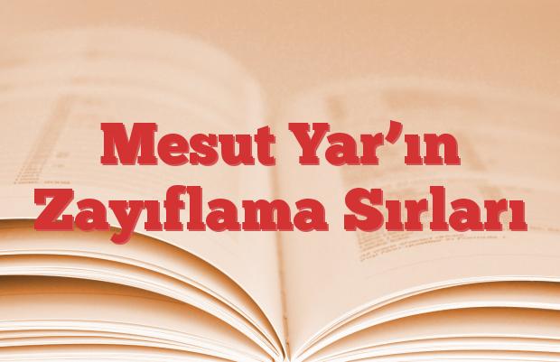 Mesut Yar'ın Zayıflama Sırları