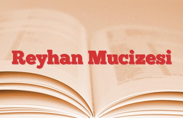 Reyhan Mucizesi