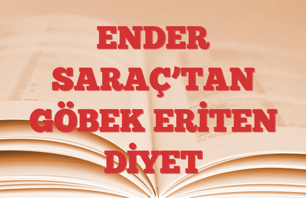 ENDER SARAÇ'TAN GÖBEK ERİTEN DİYET