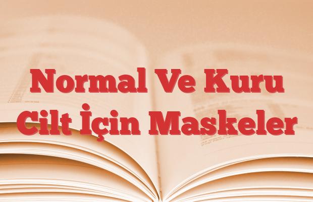 Normal Ve Kuru Cilt İçin Maskeler