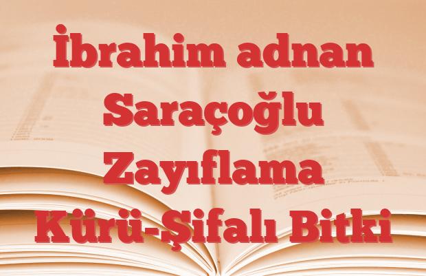 İbrahim adnan Saraçoğlu Zayıflama Kürü-Şifalı Bitki