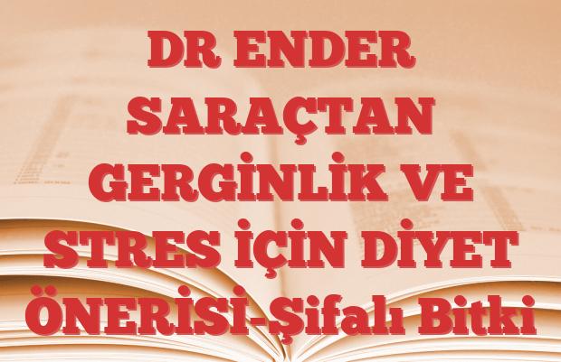 DR ENDER SARAÇTAN GERGİNLİK VE STRES İÇİN DİYET ÖNERİSİ-Şifalı Bitki
