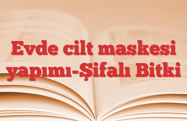 Evde cilt maskesi yapımı-Şifalı Bitki