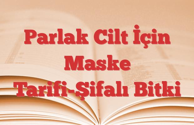 Parlak Cilt İçin Maske Tarifi-Şifalı Bitki