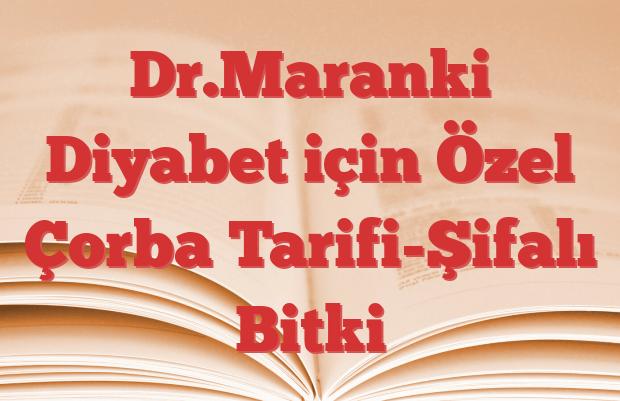 Dr.Maranki Diyabet için Özel Çorba Tarifi-Şifalı Bitki
