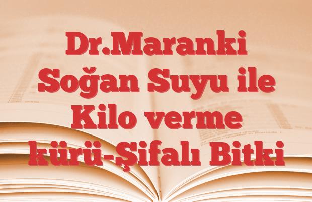 Dr.Maranki Soğan Suyu ile Kilo verme kürü-Şifalı Bitki