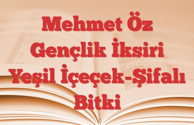 Mehmet Öz Gençlik İksiri Yeşil İçeçek-Şifalı Bitki