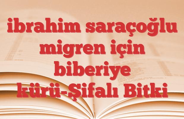 ibrahim saraçoğlu migren için biberiye kürü-Şifalı Bitki
